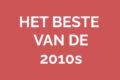 Het beste van de 2010s